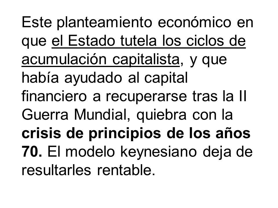 Este planteamiento económico en que el Estado tutela los ciclos de acumulación capitalista, y que había ayudado al capital financiero a recuperarse tr