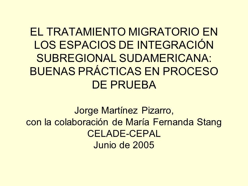 EL TRATAMIENTO MIGRATORIO EN LOS ESPACIOS DE INTEGRACIÓN SUBREGIONAL SUDAMERICANA: BUENAS PRÁCTICAS EN PROCESO DE PRUEBA Jorge Martínez Pizarro, con l