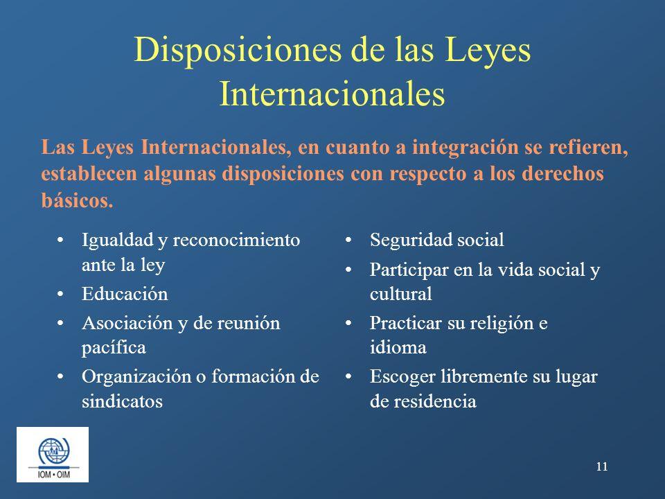 11 Disposiciones de las Leyes Internacionales Las Leyes Internacionales, en cuanto a integración se refieren, establecen algunas disposiciones con res