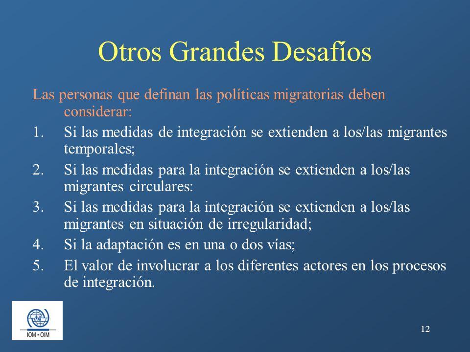 12 Otros Grandes Desafíos Las personas que definan las políticas migratorias deben considerar: 1.Si las medidas de integración se extienden a los/las