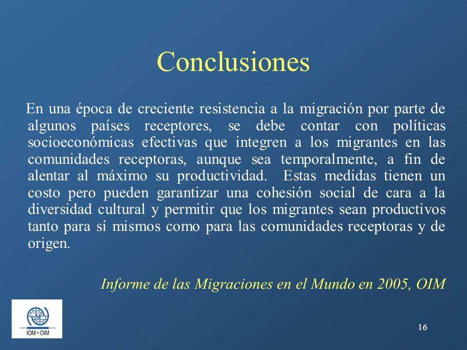 16 Conclusiones En una época de creciente resistencia a la migración por parte de algunos países receptores, se debe contar con políticas socioeconómi
