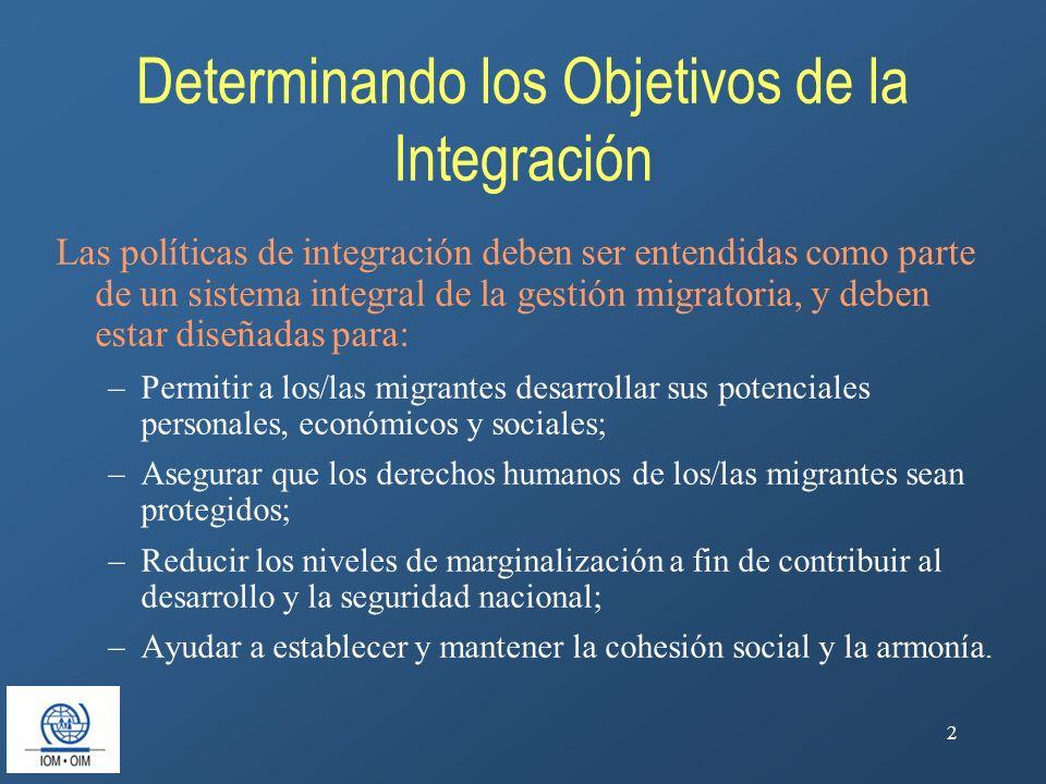2 Determinando los Objetivos de la Integración Las políticas de integración deben ser entendidas como parte de un sistema integral de la gestión migra