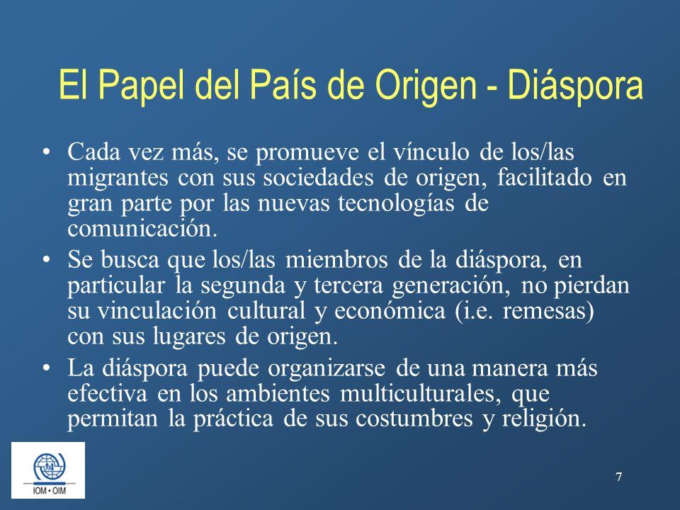 7 El Papel del País de Origen - Diáspora Cada vez más, se promueve el vínculo de los/las migrantes con sus sociedades de origen, facilitado en gran pa