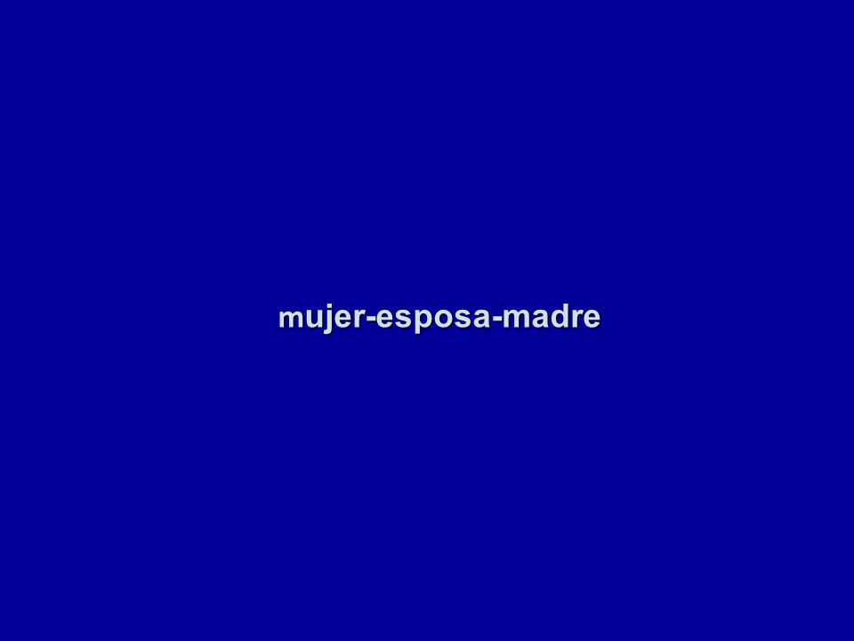 m ujer-esposa-madre m ujer-esposa-madre
