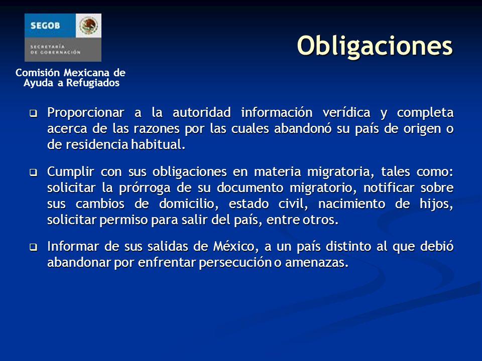 Comisión Mexicana de Ayuda a Refugiados Obligaciones Proporcionar a la autoridad información verídica y completa acerca de las razones por las cuales abandonó su país de origen o de residencia habitual.