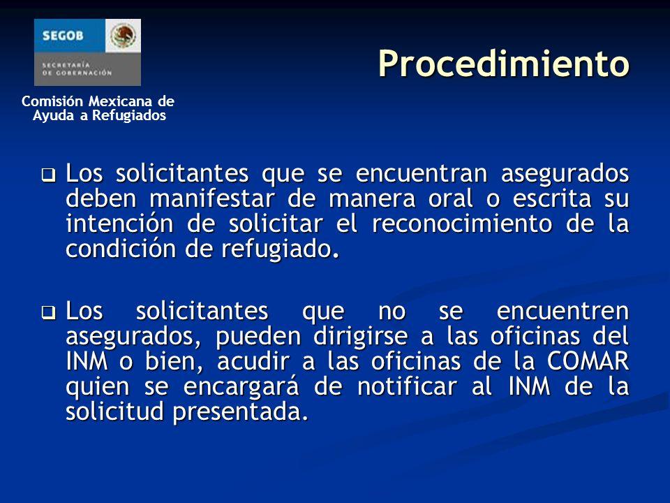 Comisión Mexicana de Ayuda a Refugiados Procedimiento Los solicitantes que se encuentran asegurados deben manifestar de manera oral o escrita su intención de solicitar el reconocimiento de la condición de refugiado.