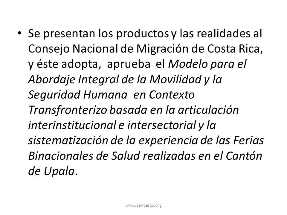 Se presentan los productos y las realidades al Consejo Nacional de Migración de Costa Rica, y éste adopta, aprueba el Modelo para el Abordaje Integral