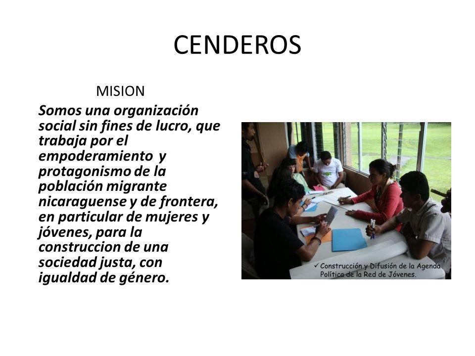 CENDEROS MISION Somos una organización social sin fines de lucro, que trabaja por el empoderamiento y protagonismo de la población migrante nicaraguen