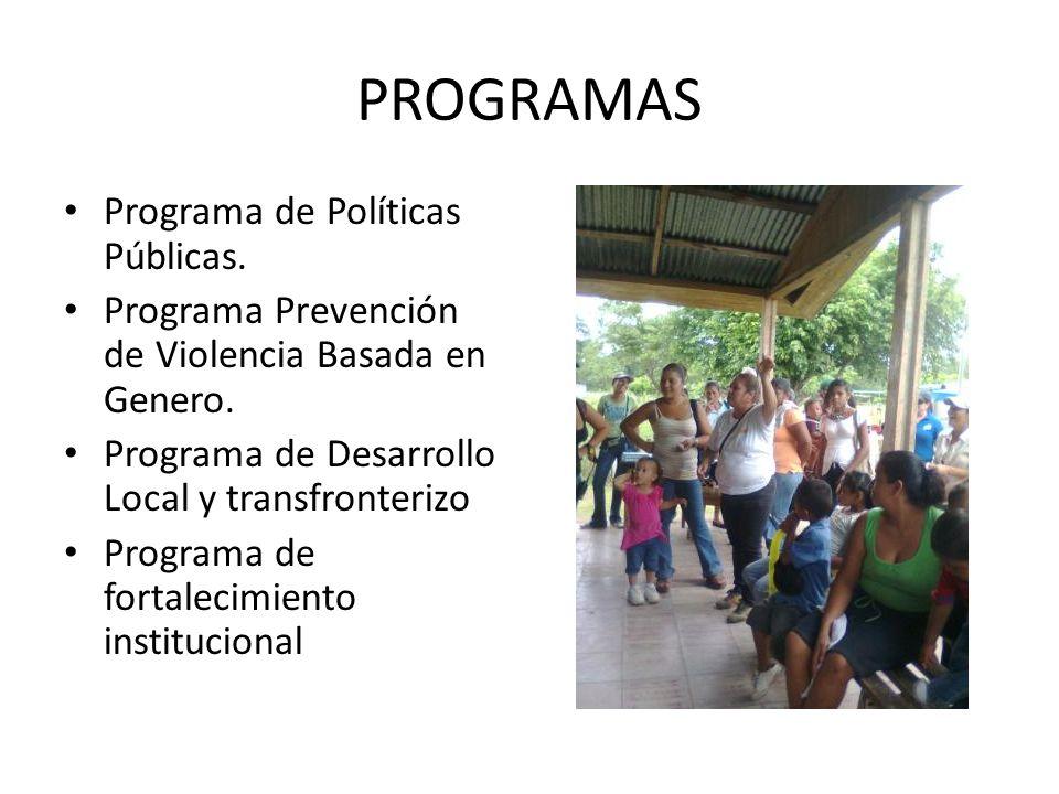 PROGRAMAS Programa de Políticas Públicas. Programa Prevención de Violencia Basada en Genero. Programa de Desarrollo Local y transfronterizo Programa d