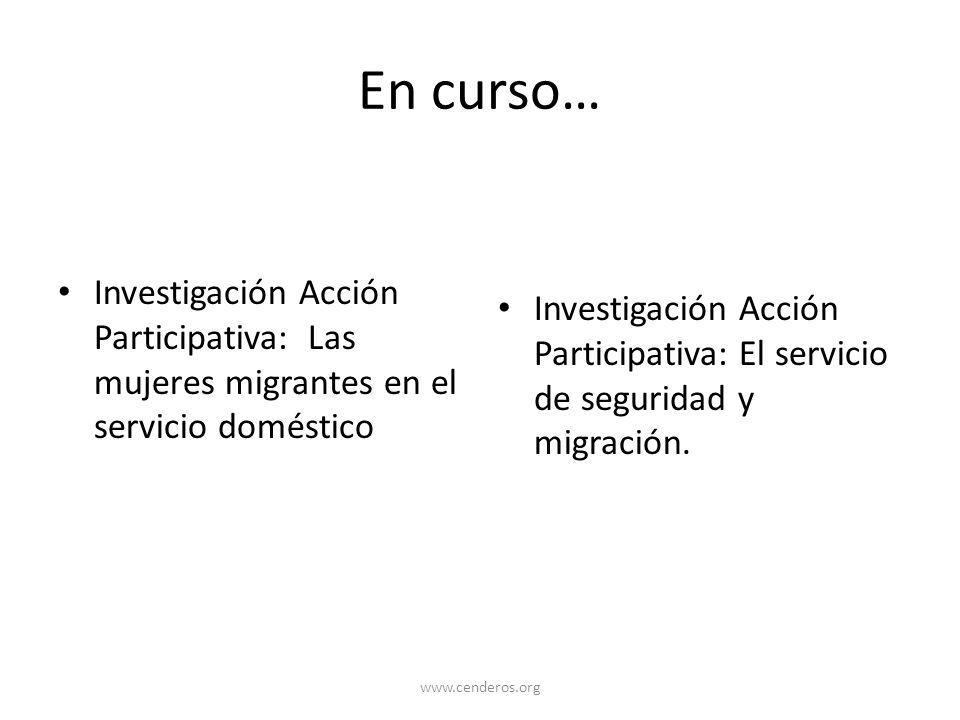 En curso… Investigación Acción Participativa: Las mujeres migrantes en el servicio doméstico Investigación Acción Participativa: El servicio de seguri