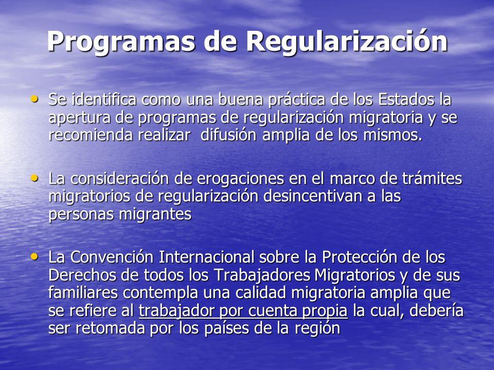 Programas de Regularización Se identifica como una buena práctica de los Estados la apertura de programas de regularización migratoria y se recomienda realizar difusión amplia de los mismos.