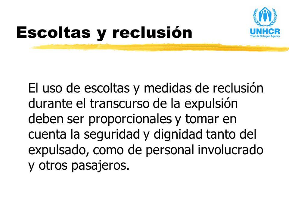 Escoltas y reclusión El uso de escoltas y medidas de reclusión durante el transcurso de la expulsión deben ser proporcionales y tomar en cuenta la seguridad y dignidad tanto del expulsado, como de personal involucrado y otros pasajeros.