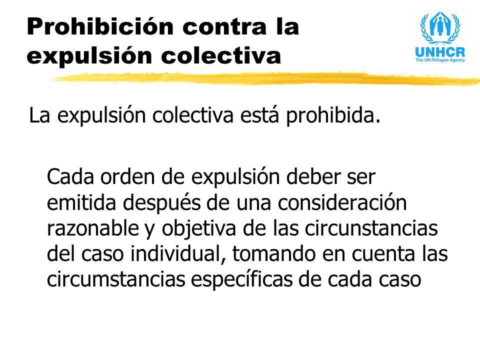 Prohibición contra la expulsión colectiva La expulsión colectiva está prohibida.