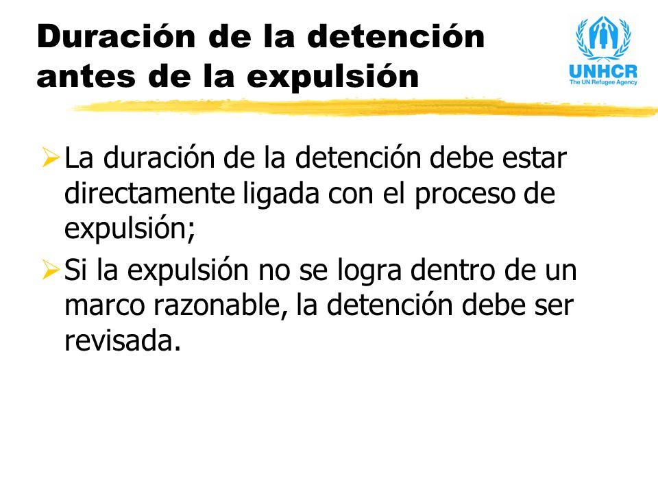 Duración de la detención antes de la expulsión La duración de la detención debe estar directamente ligada con el proceso de expulsión; Si la expulsión no se logra dentro de un marco razonable, la detención debe ser revisada.