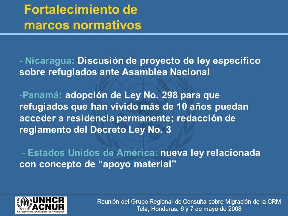 Reunión del Grupo Regional de Consulta sobre Migración de la CRM Tela, Honduras, 6 y 7 de mayo de 2008 Fortalecimiento de marcos normativos - Nicaragua: Discusión de proyecto de ley específico sobre refugiados ante Asamblea Nacional -Panamá: adopción de Ley No.