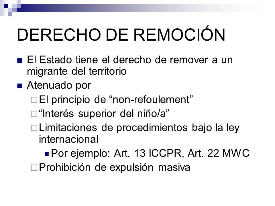 DERECHO DE REMOCIÓN El Estado tiene el derecho de remover a un migrante del territorio Atenuado por El principio de non-refoulement Interés superior d