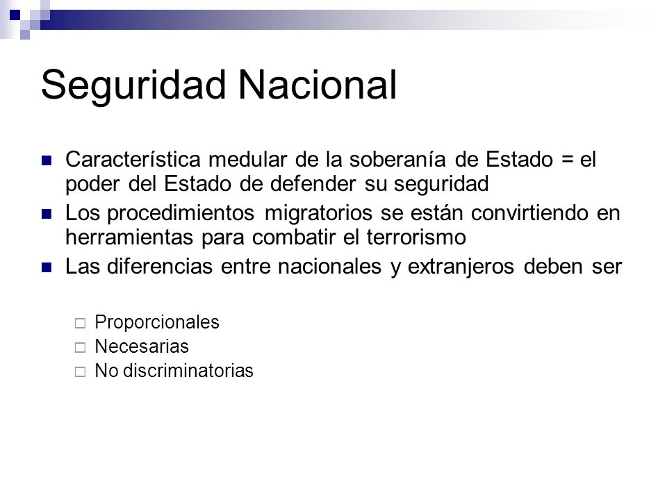 Seguridad Nacional Característica medular de la soberanía de Estado = el poder del Estado de defender su seguridad Los procedimientos migratorios se e