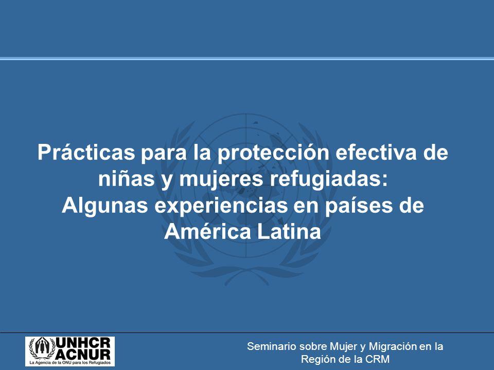 Seminario sobre Mujer y Migración en la Región de la CRM Prácticas para la protección efectiva de niñas y mujeres refugiadas: Algunas experiencias en países de América Latina