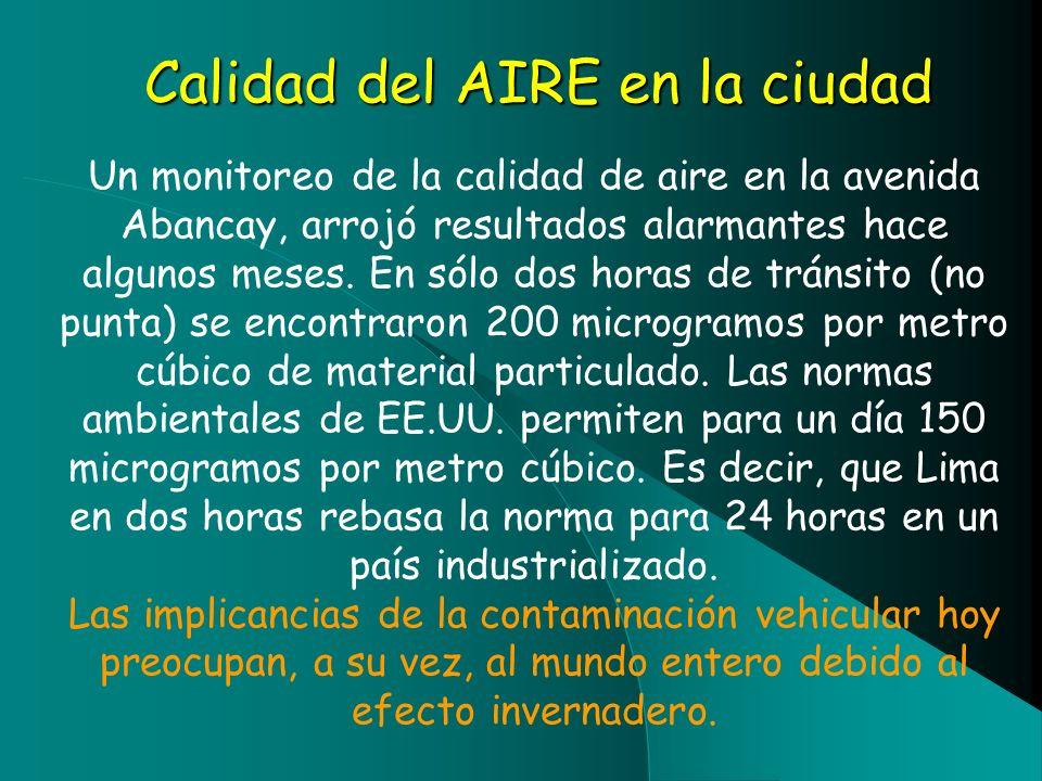 Calidad del AIRE en la ciudad Un monitoreo de la calidad de aire en la avenida Abancay, arrojó resultados alarmantes hace algunos meses. En sólo dos h