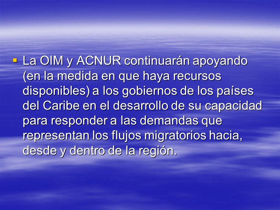La OIM y ACNUR continuarán apoyando (en la medida en que haya recursos disponibles) a los gobiernos de los países del Caribe en el desarrollo de su ca