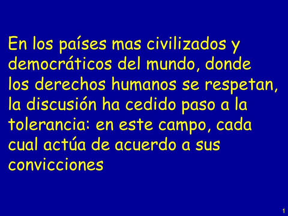 1 En los países mas civilizados y democráticos del mundo, donde los derechos humanos se respetan, la discusión ha cedido paso a la tolerancia: en este