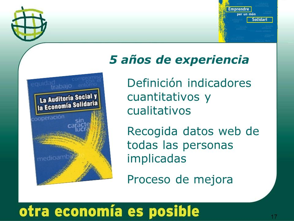 17 5 años de experiencia Definición indicadores cuantitativos y cualitativos Recogida datos web de todas las personas implicadas Proceso de mejora