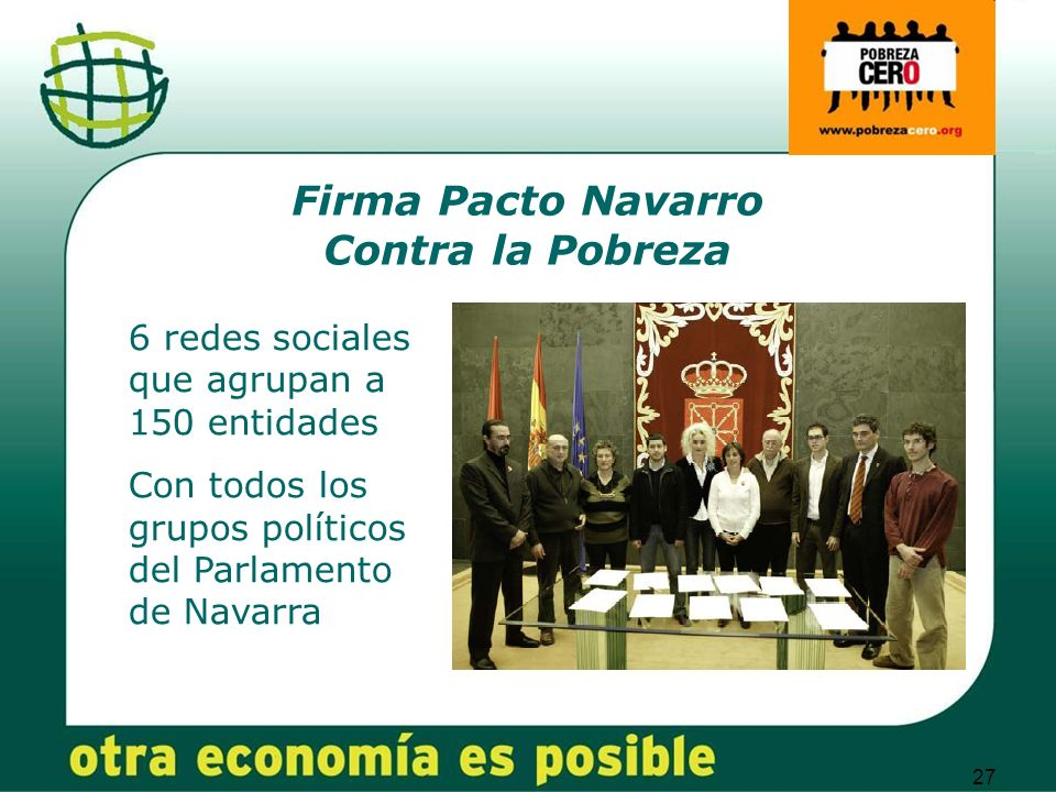 27 Firma Pacto Navarro Contra la Pobreza 6 redes sociales que agrupan a 150 entidades Con todos los grupos políticos del Parlamento de Navarra