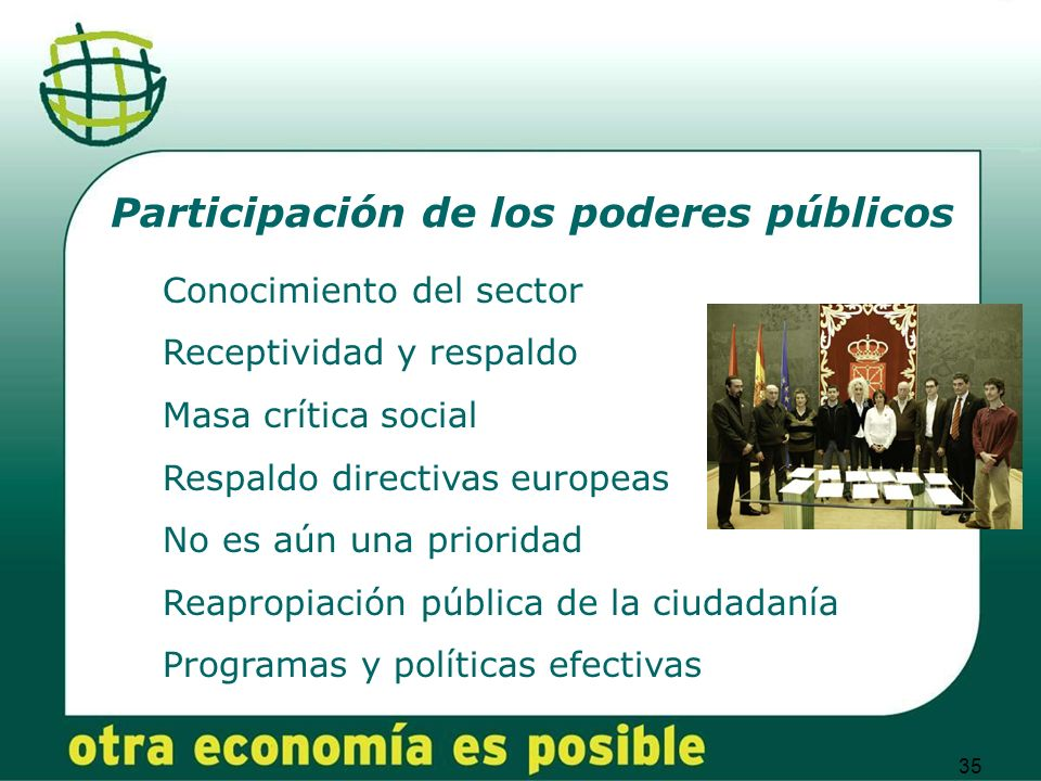 35 Participación de los poderes públicos Conocimiento del sector Receptividad y respaldo Masa crítica social Respaldo directivas europeas No es aún una prioridad Reapropiación pública de la ciudadanía Programas y políticas efectivas