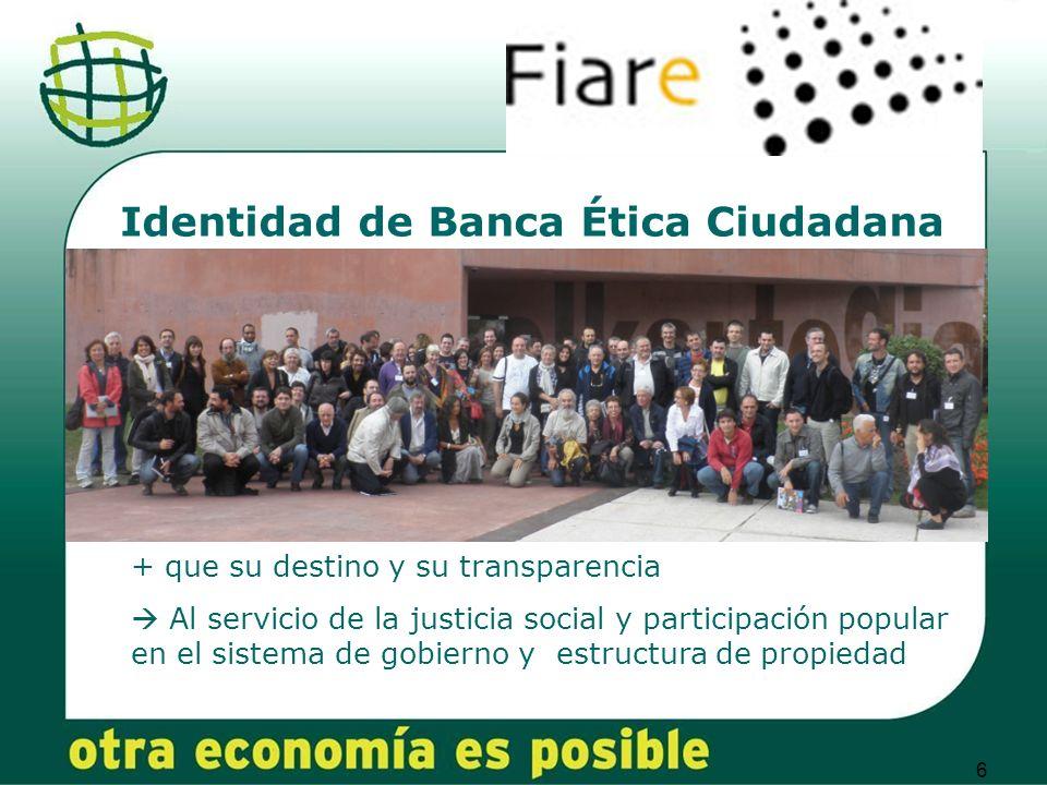 6 Identidad de Banca Ética Ciudadana + que su destino y su transparencia Al servicio de la justicia social y participación popular en el sistema de gobierno y estructura de propiedad