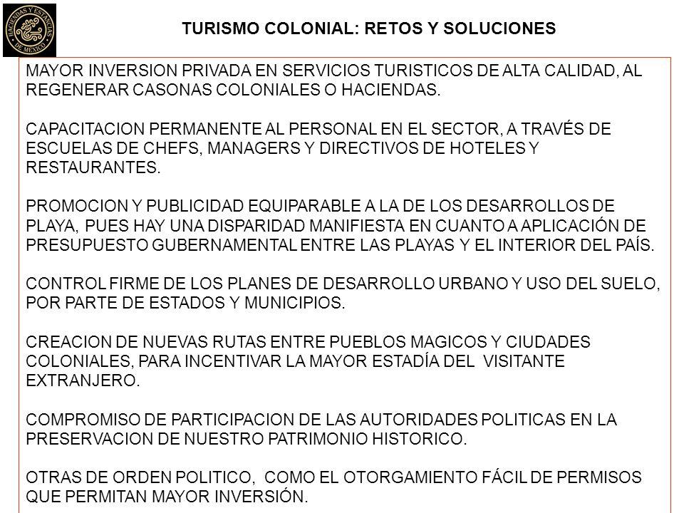 TURISMO COLONIAL: RETOS Y SOLUCIONES MAYOR INVERSION PRIVADA EN SERVICIOS TURISTICOS DE ALTA CALIDAD, AL REGENERAR CASONAS COLONIALES O HACIENDAS. CAP