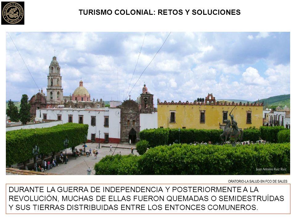 TURISMO COLONIAL: RETOS Y SOLUCIONES DURANTE LA GUERRA DE INDEPENDENCIA Y POSTERIORMENTE A LA REVOLUCIÓN, MUCHAS DE ELLAS FUERON QUEMADAS O SEMIDESTRUÍDAS Y SUS TIERRAS DISTRIBUIDAS ENTRE LOS ENTONCES COMUNEROS.
