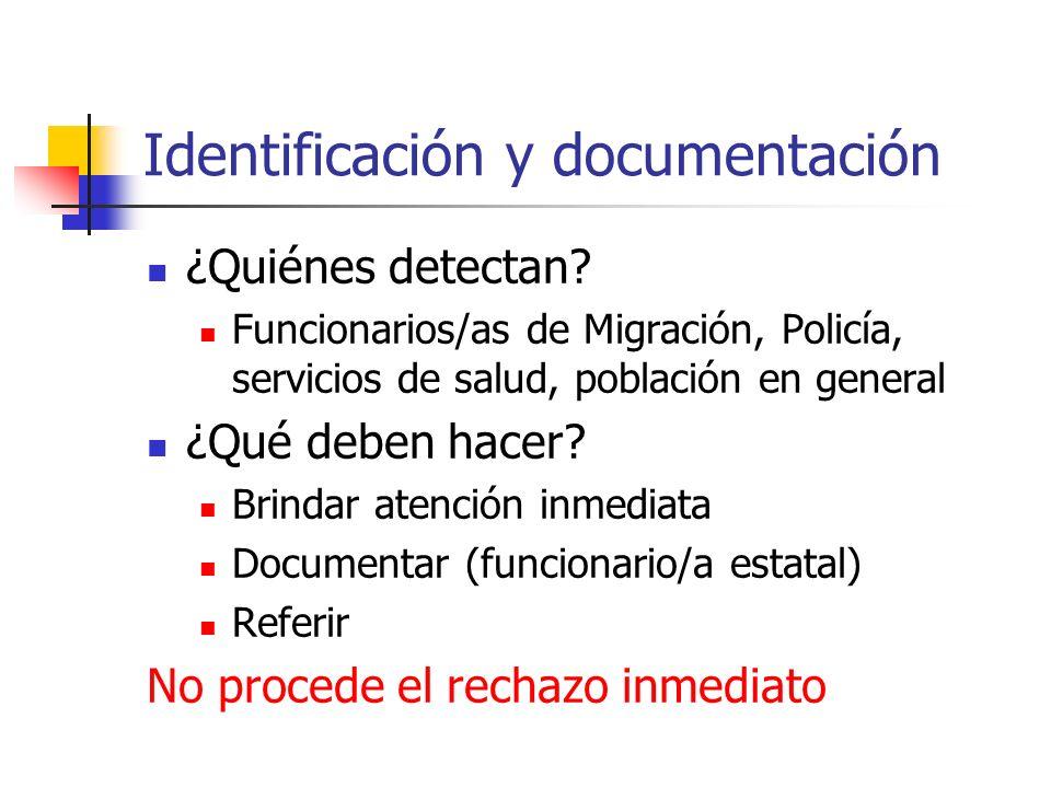 Identificación y documentación ¿Quiénes detectan? Funcionarios/as de Migración, Policía, servicios de salud, población en general ¿Qué deben hacer? Br