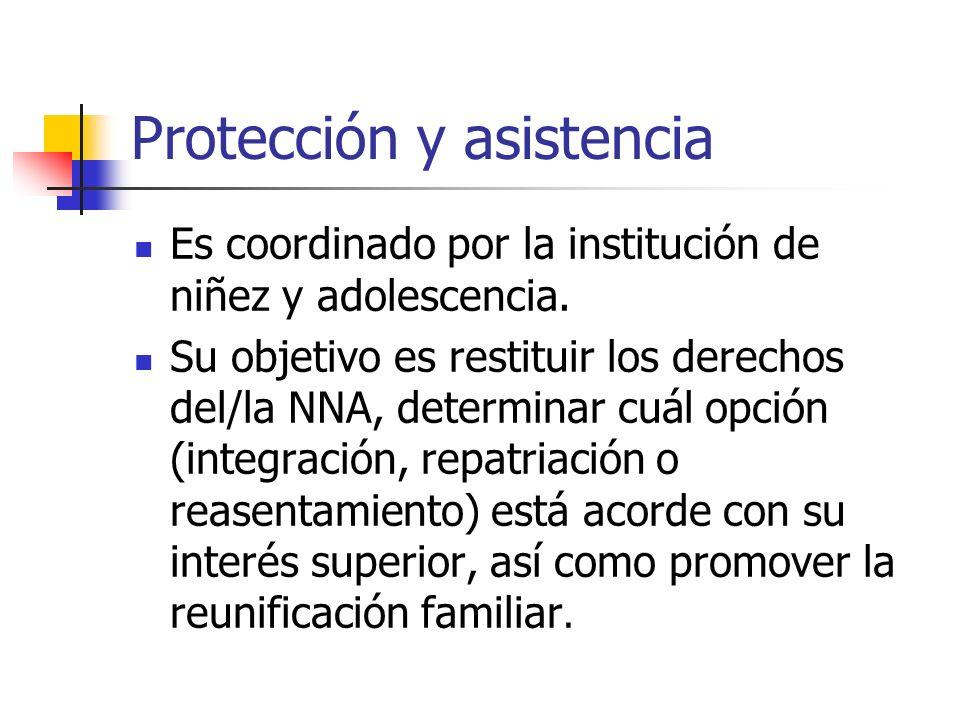 Protección y asistencia Es coordinado por la institución de niñez y adolescencia. Su objetivo es restituir los derechos del/la NNA, determinar cuál op