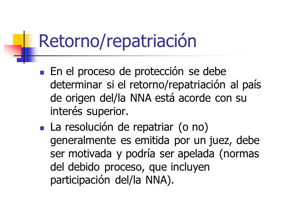 Retorno/repatriación En el proceso de protección se debe determinar si el retorno/repatriación al país de origen del/la NNA está acorde con su interés