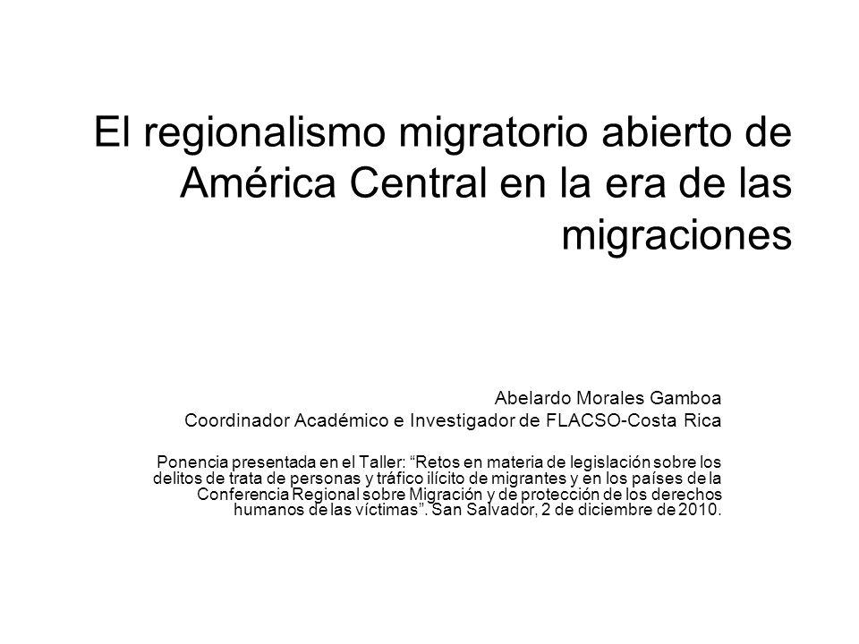 El regionalismo migratorio abierto de América Central en la era de las migraciones Abelardo Morales Gamboa Coordinador Académico e Investigador de FLA