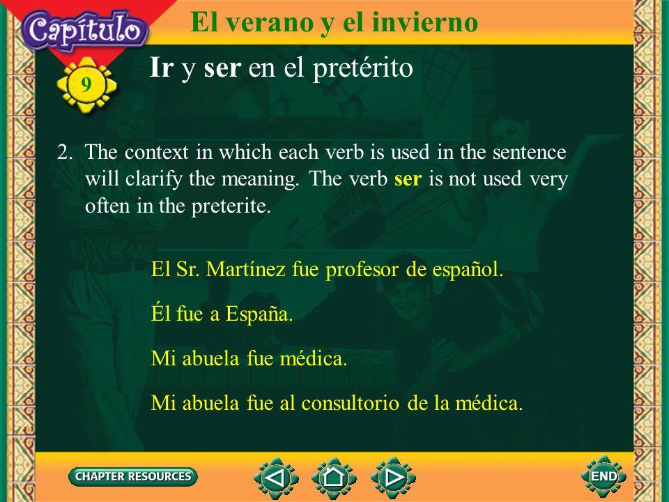 Ir y ser en el pretérito fui fuiste fue fuimos fuisteis fueron El verano y el invierno 9 1. The verbs ir and ser are irregular in the preterite tense.