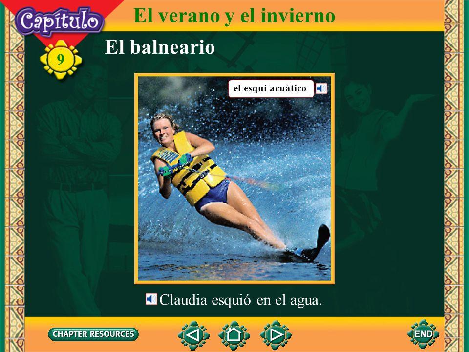El balneario El verano y el invierno 9 Claudia esquió en el agua. el esquí acuático