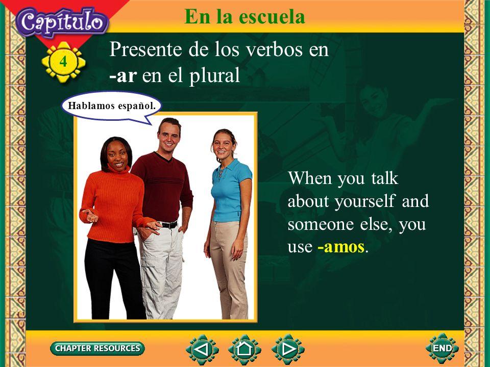 Presente de los verbos en -ar en el plural 4 1. You have already learned the singular forms of regular -ar verbs. Now study the plural forms. hablestu