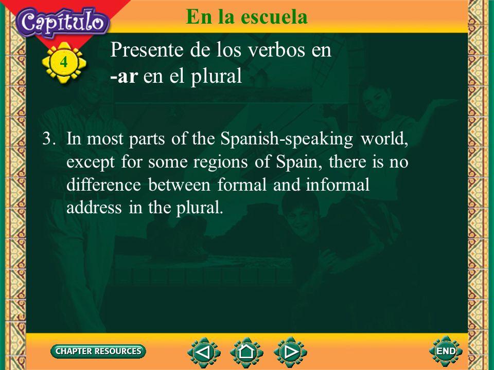 Presente de los verbos en -ar en el plural 4 When you talk about two or more people, you use -an. En la escuela José y Casandra estudian mucho.