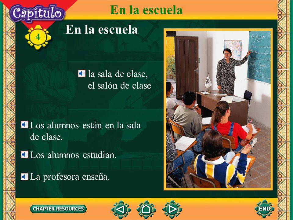 En la escuela la sala de clase, el salón de clase 4 Los alumnos están en la sala de clase.