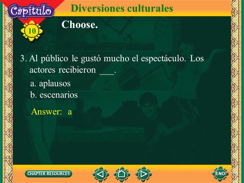 Diversiones culturales 10 Choose. 1. En el museo Carla vio una estatua, un cuadro y ___. a. una escena b. un mural 2. García Lorca escribió la ___ tea
