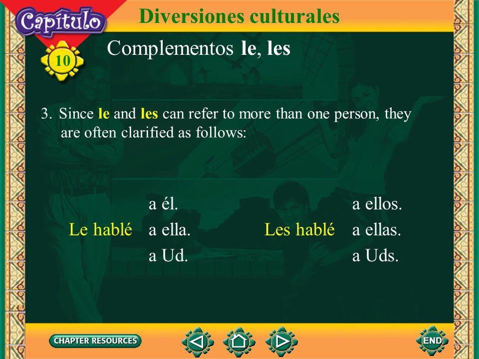María le dio un regalo a Juan. 10 Diversiones culturales Complementos le, les 2. The indirect object pronoun le is both masculine and feminine. Les is