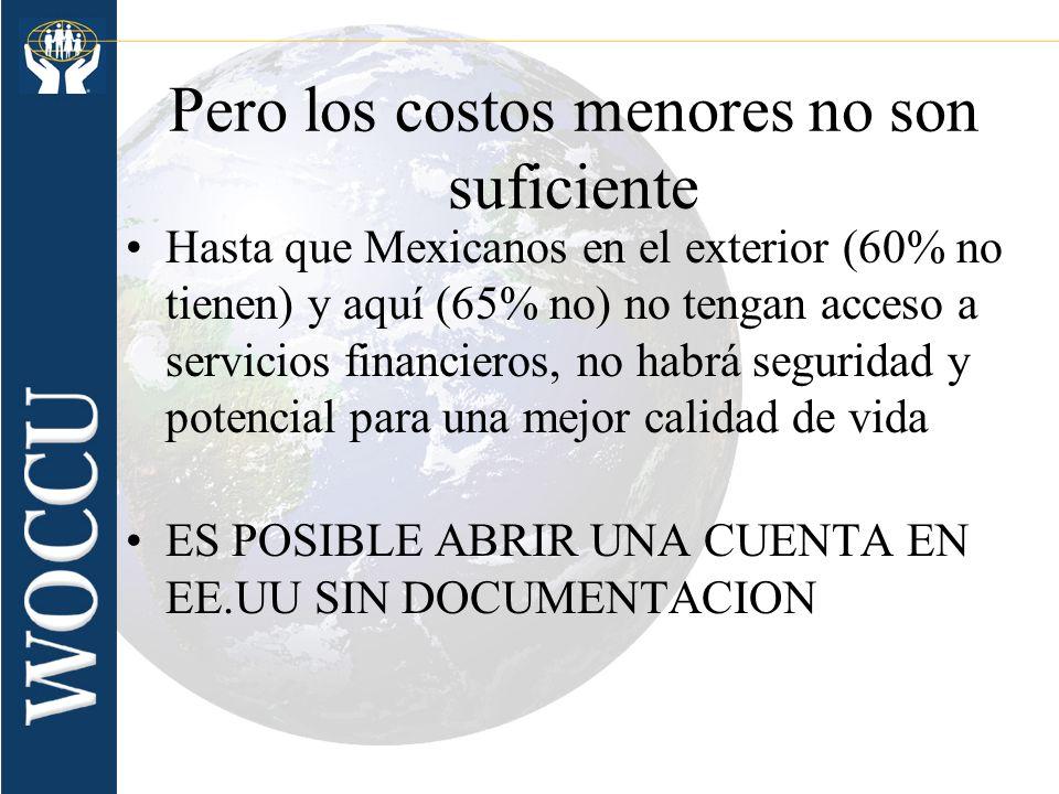 Pero los costos menores no son suficiente Hasta que Mexicanos en el exterior (60% no tienen) y aquí (65% no) no tengan acceso a servicios financieros,