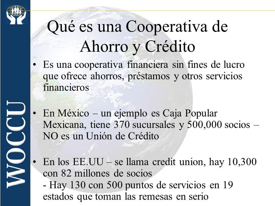 Qué es una Cooperativa de Ahorro y Crédito Mundialmente, hay 36,000 CAC en 92 países con 108 millones de socios – 150 años Las actividades de remesas son parte del Red Internacional de Remesas - IRnet ®