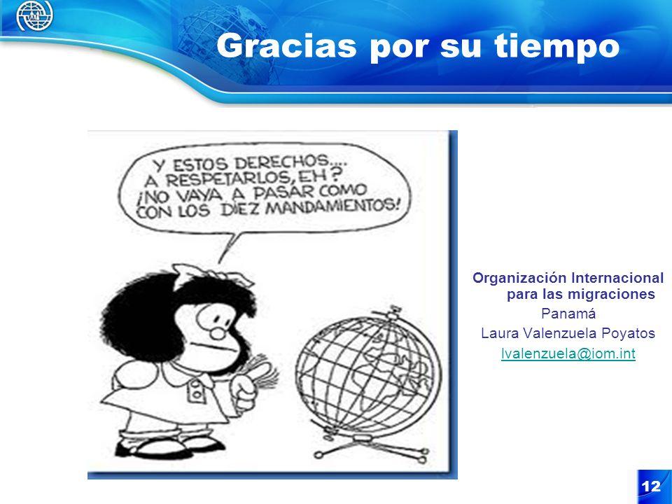 12 Gracias por su tiempo Organización Internacional para las migraciones Panamá Laura Valenzuela Poyatos lvalenzuela@iom.int