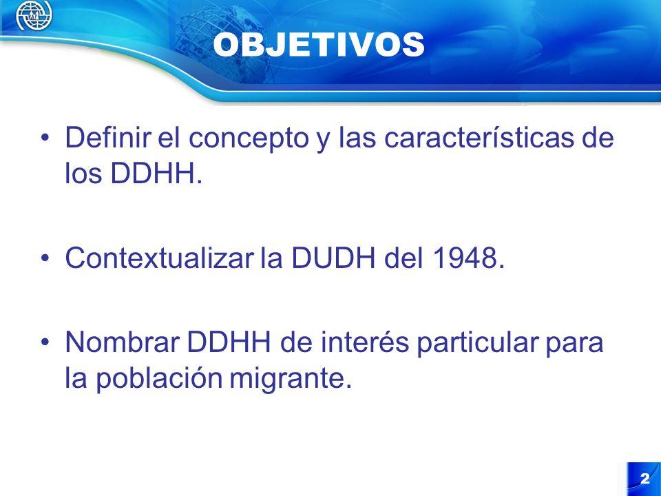2 OBJETIVOS Definir el concepto y las características de los DDHH. Contextualizar la DUDH del 1948. Nombrar DDHH de interés particular para la poblaci