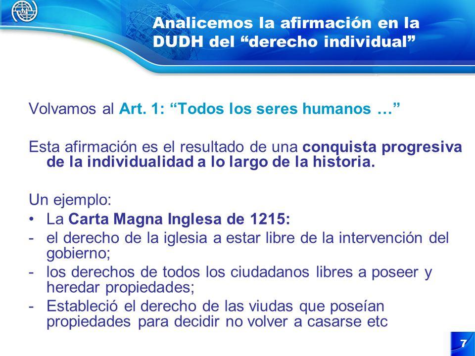7 Analicemos la afirmación en la DUDH del derecho individual Volvamos al Art. 1: Todos los seres humanos … Esta afirmación es el resultado de una conq