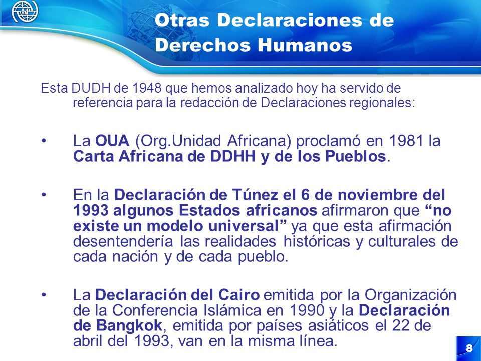 8 Otras Declaraciones de Derechos Humanos Esta DUDH de 1948 que hemos analizado hoy ha servido de referencia para la redacción de Declaraciones region