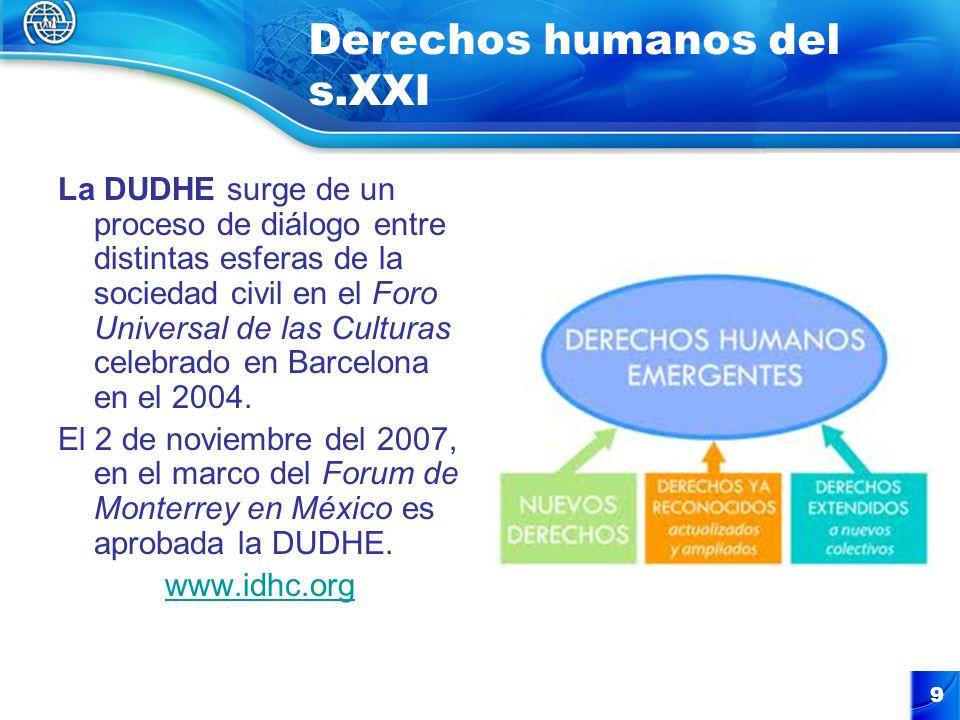 9 Derechos humanos del s.XXI La DUDHE surge de un proceso de diálogo entre distintas esferas de la sociedad civil en el Foro Universal de las Culturas