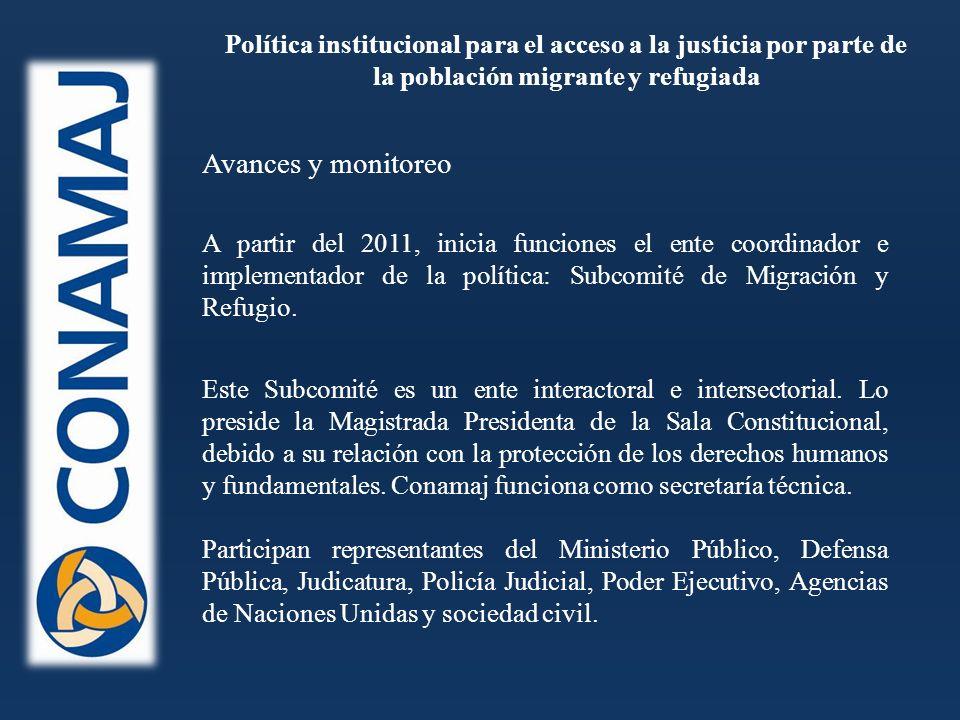 Política institucional para el acceso a la justicia por parte de la población migrante y refugiada A partir del 2011, inicia funciones el ente coordinador e implementador de la política: Subcomité de Migración y Refugio.